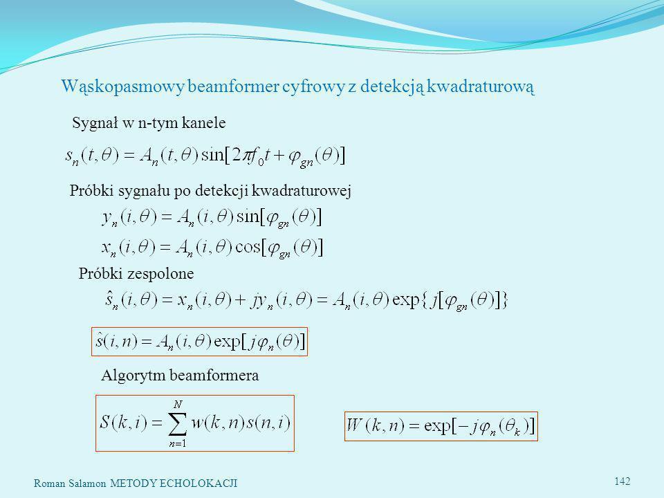 142 Wąskopasmowy beamformer cyfrowy z detekcją kwadraturową Próbki sygnału po detekcji kwadraturowej Sygnał w n-tym kanele Próbki zespolone Algorytm beamformera