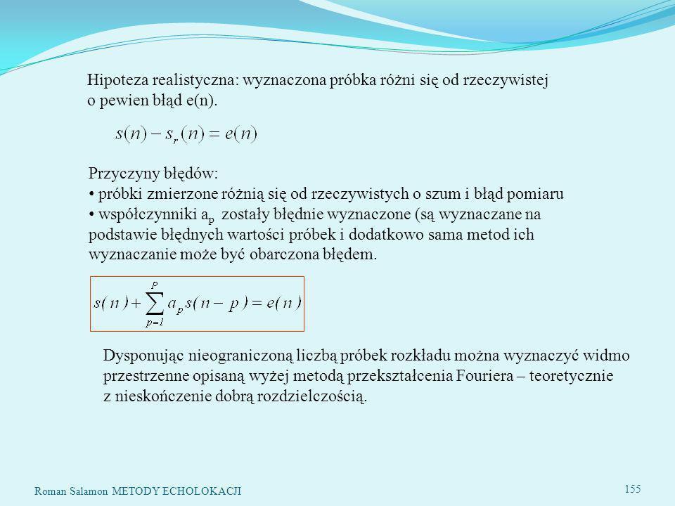 Roman Salamon METODY ECHOLOKACJI 155 Hipoteza realistyczna: wyznaczona próbka różni się od rzeczywistej o pewien błąd e(n).
