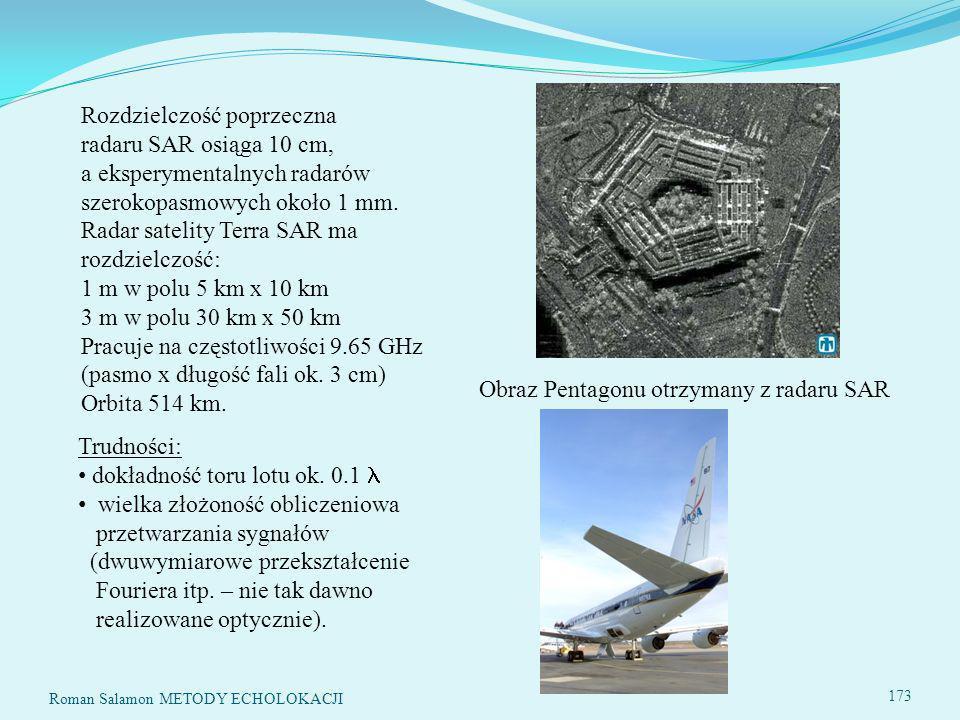 Rozdzielczość poprzeczna radaru SAR osiąga 10 cm, a eksperymentalnych radarów szerokopasmowych około 1 mm.