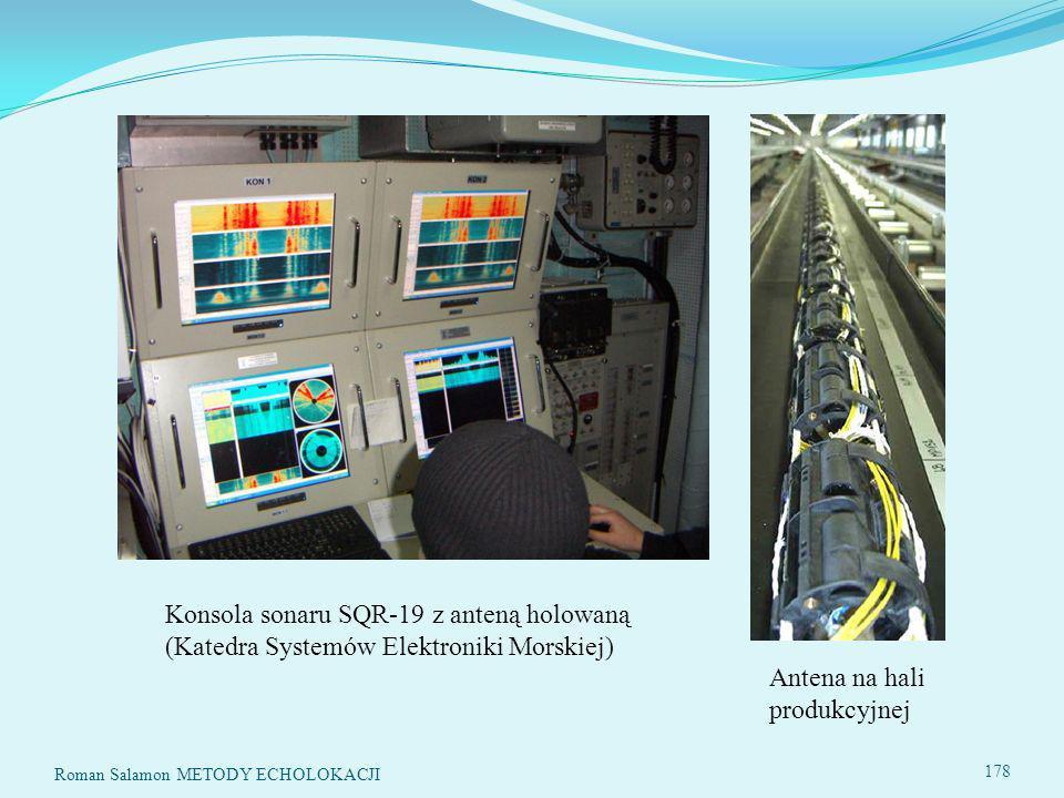 Konsola sonaru SQR-19 z anteną holowaną (Katedra Systemów Elektroniki Morskiej) Antena na hali produkcyjnej 178 Roman Salamon METODY ECHOLOKACJI
