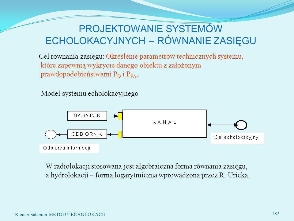 182 Cel równania zasięgu: Określenie parametrów technicznych systemu, które zapewnią wykrycie danego obiektu z założonym prawdopodobieństwami P D i P FA.