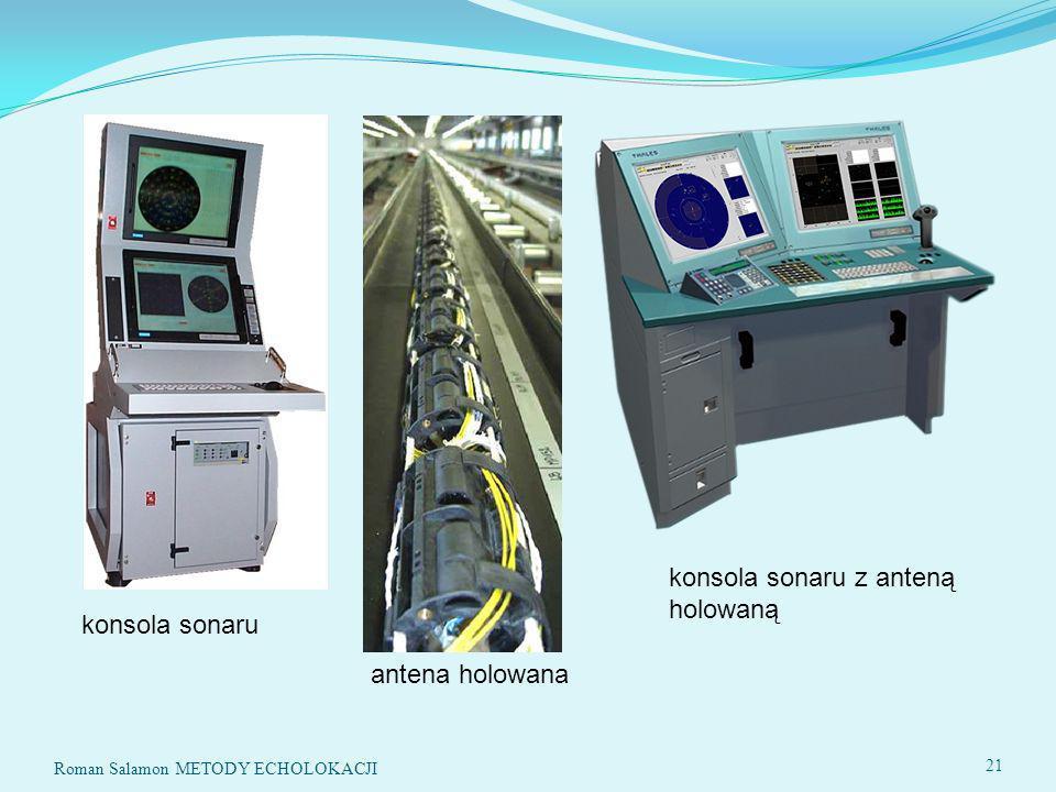 konsola sonaru antena holowana konsola sonaru z anteną holowaną 21 Roman Salamon METODY ECHOLOKACJI