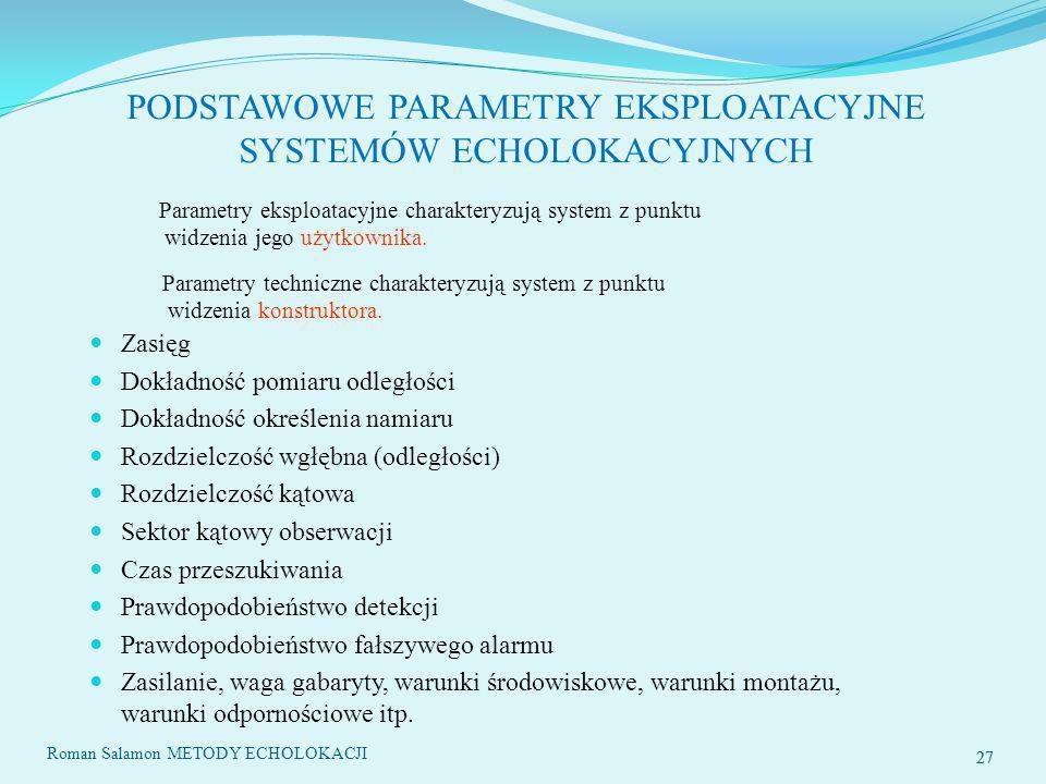 PODSTAWOWE PARAMETRY EKSPLOATACYJNE SYSTEMÓW ECHOLOKACYJNYCH 27 Parametry eksploatacyjne charakteryzują system z punktu widzenia jego użytkownika.