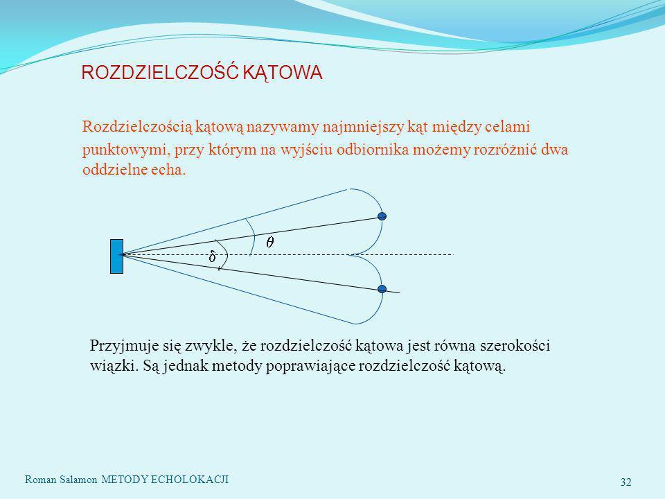 32 ROZDZIELCZOŚĆ KĄTOWA Rozdzielczością kątową nazywamy najmniejszy kąt między celami punktowymi, przy którym na wyjściu odbiornika możemy rozróżnić dwa oddzielne echa.