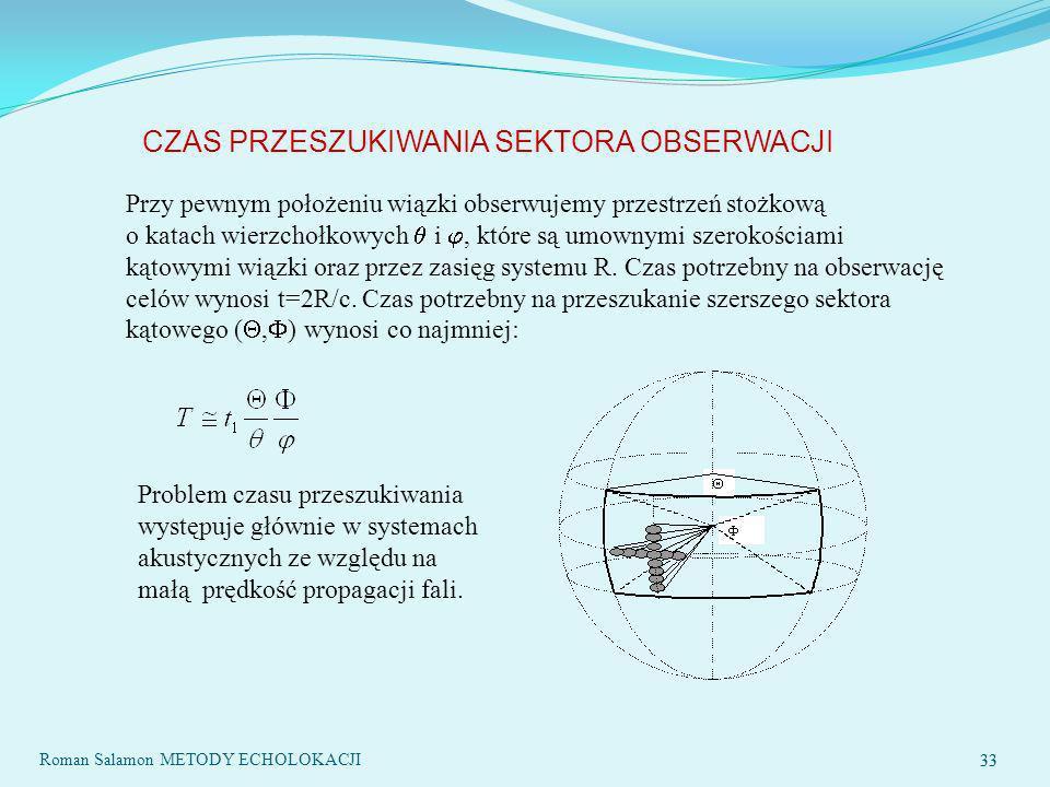 33 CZAS PRZESZUKIWANIA SEKTORA OBSERWACJI Przy pewnym położeniu wiązki obserwujemy przestrzeń stożkową o katach wierzchołkowych i, które są umownymi szerokościami kątowymi wiązki oraz przez zasięg systemu R.