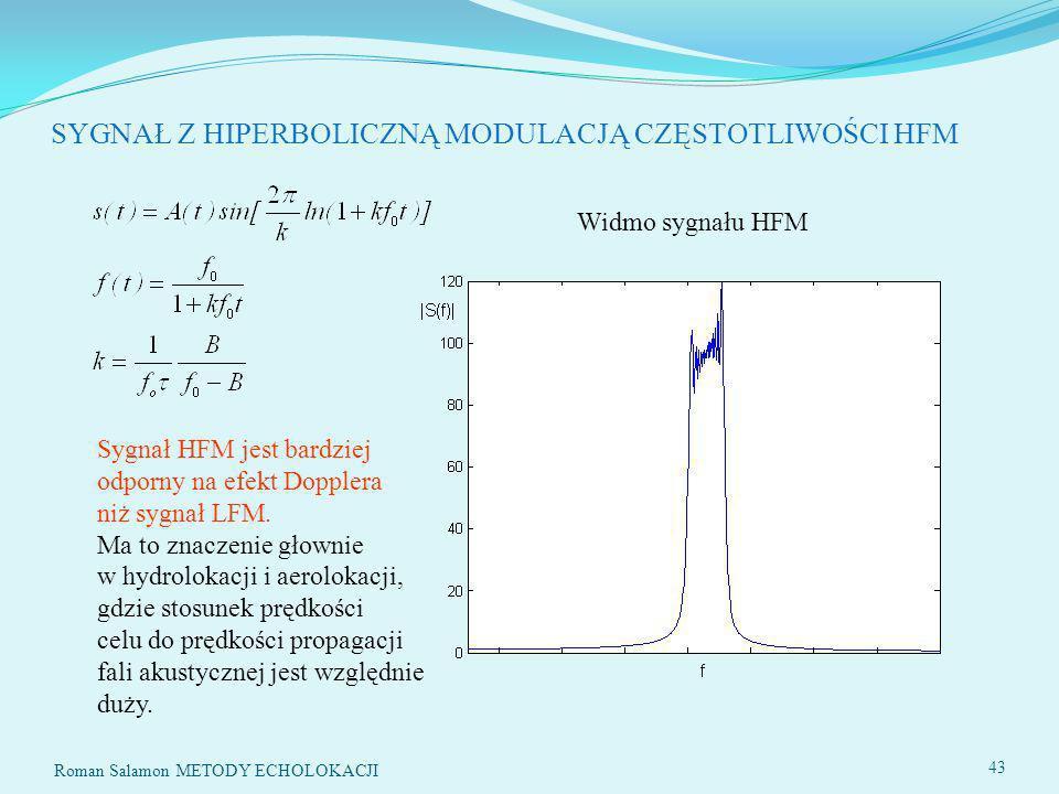 SYGNAŁ Z HIPERBOLICZNĄ MODULACJĄ CZĘSTOTLIWOŚCI HFM Sygnał HFM jest bardziej odporny na efekt Dopplera niż sygnał LFM.