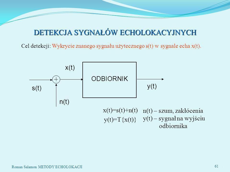 SYSTEMY ECHOLOKACYJNE61 DETEKCJA SYGNAŁÓW ECHOLOKACYJNYCH Cel detekcji: Wykrycie znanego sygnału użytecznego s(t) w sygnale echa x(t).