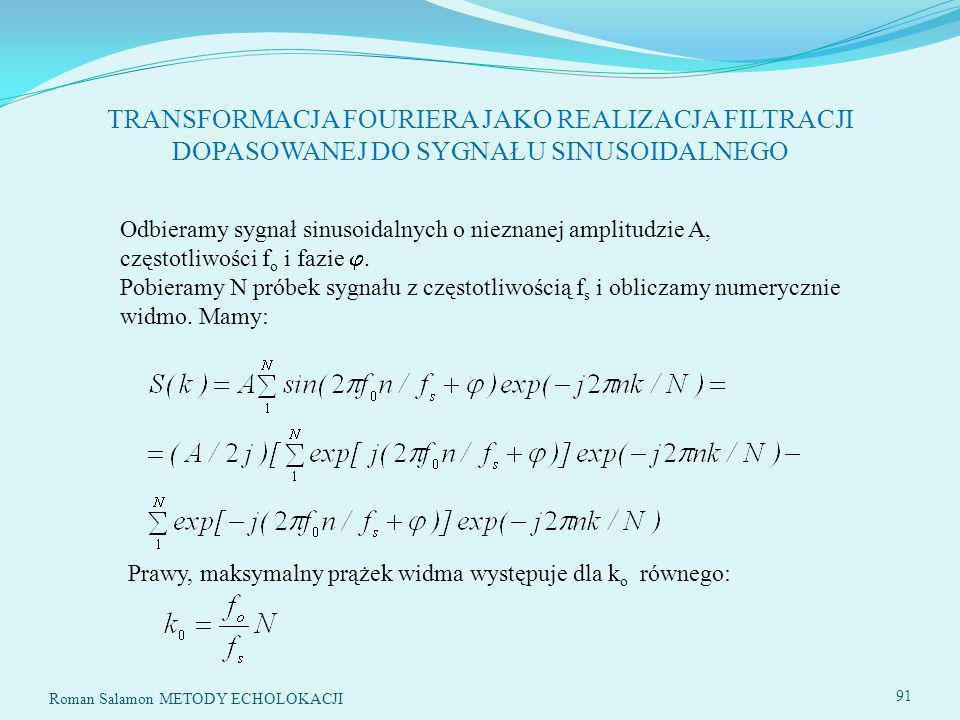 SYSTEMY ECHOLOKACYJNE91 TRANSFORMACJA FOURIERA JAKO REALIZACJA FILTRACJI DOPASOWANEJ DO SYGNAŁU SINUSOIDALNEGO Odbieramy sygnał sinusoidalnych o nieznanej amplitudzie A, częstotliwości f o i fazie.
