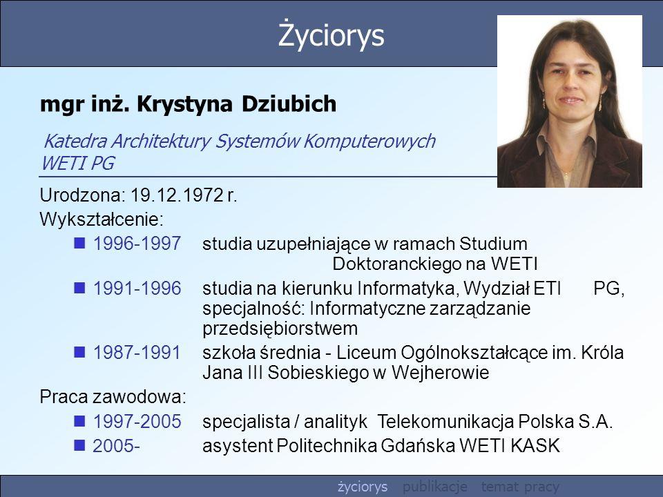 mgr inż. Krystyna Dziubich Katedra Architektury Systemów Komputerowych WETI PG Urodzona: 19.12.1972 r. Wykształcenie: 1996-1997 studia uzupełniające w