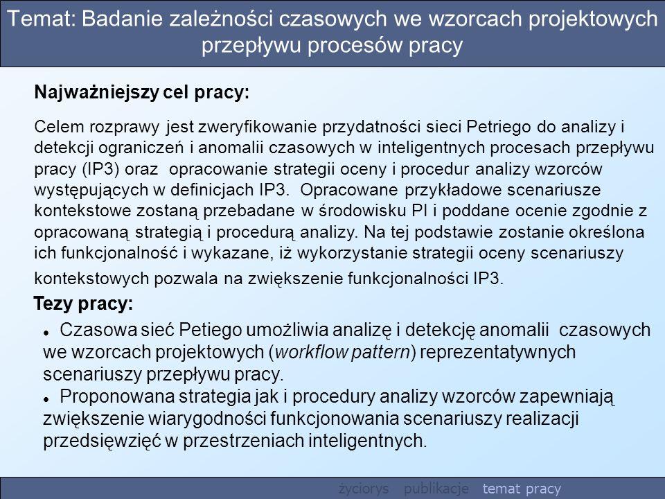 Temat: Badanie zależności czasowych we wzorcach projektowych przepływu procesów pracy Tezy pracy: Najważniejszy cel pracy: Celem rozprawy jest zweryfi