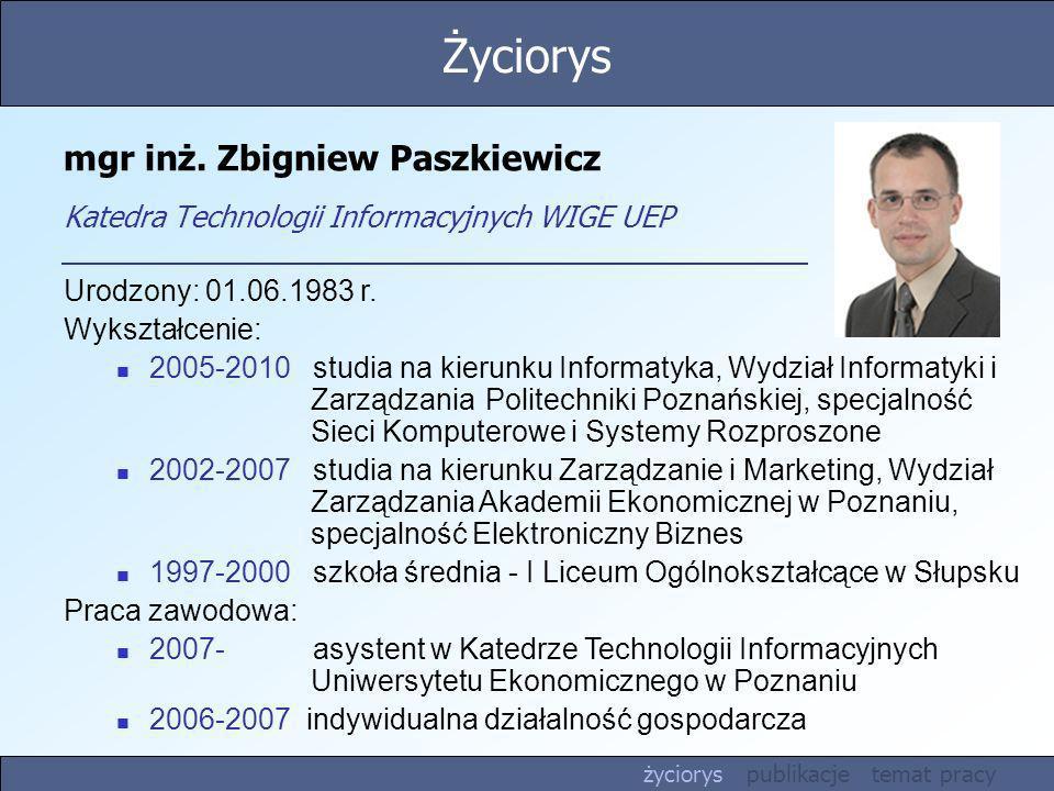 mgr inż. Zbigniew Paszkiewicz Katedra Technologii Informacyjnych WIGE UEP Urodzony: 01.06.1983 r. Wykształcenie: 2005-2010 studia na kierunku Informat
