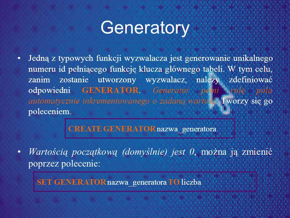Generatory Usunięcie generatora może odbyć się jedynie poprzez skasowanie odpowiedniego rekordu z tabeli systemowej RDB$GENERATORS poleceniem: W InterBase wartość generatora jest zwiększana przy użyciu funkcji GEN_ID().