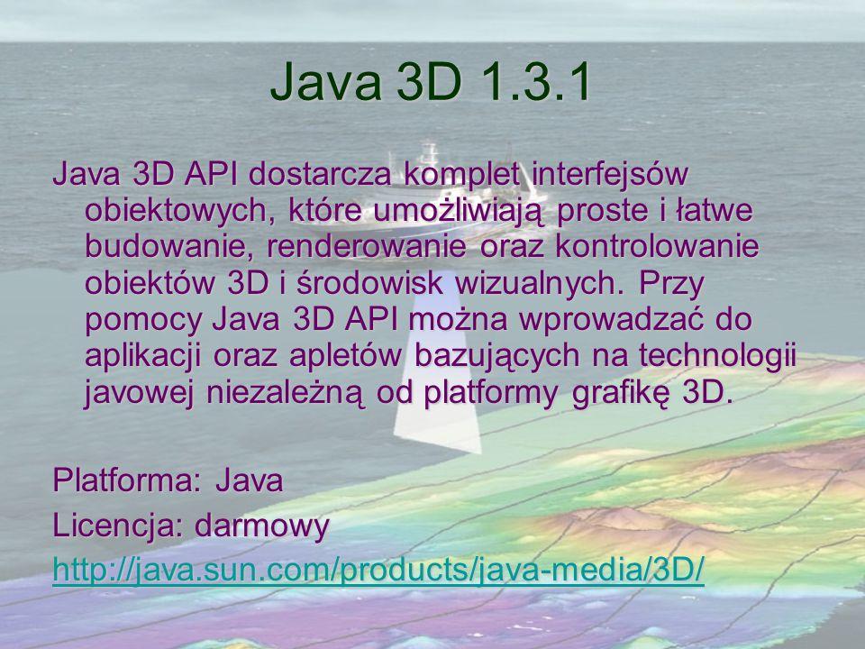 Java 3D 1.3.1 Java 3D API dostarcza komplet interfejsów obiektowych, które umożliwiają proste i łatwe budowanie, renderowanie oraz kontrolowanie obiek