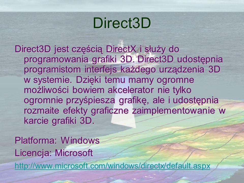 Direct3D Direct3D jest częścią DirectX i służy do programowania grafiki 3D. Direct3D udostępnia programistom interfejs każdego urządzenia 3D w systemi