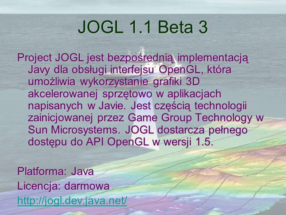 JOGL 1.1 Beta 3 Project JOGL jest bezpośrednią implementacją Javy dla obsługi interfejsu OpenGL, która umożliwia wykorzystanie grafiki 3D akcelerowane