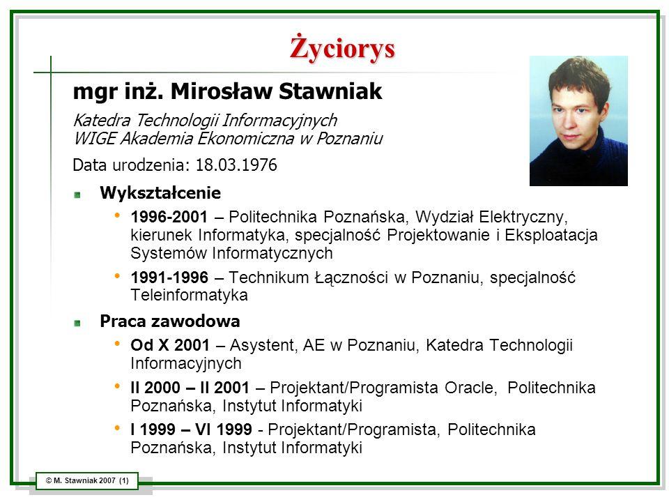 © M. Stawniak 2007 (1) Życiorys Wykształcenie 1996-2001 – Politechnika Poznańska, Wydział Elektryczny, kierunek Informatyka, specjalność Projektowanie