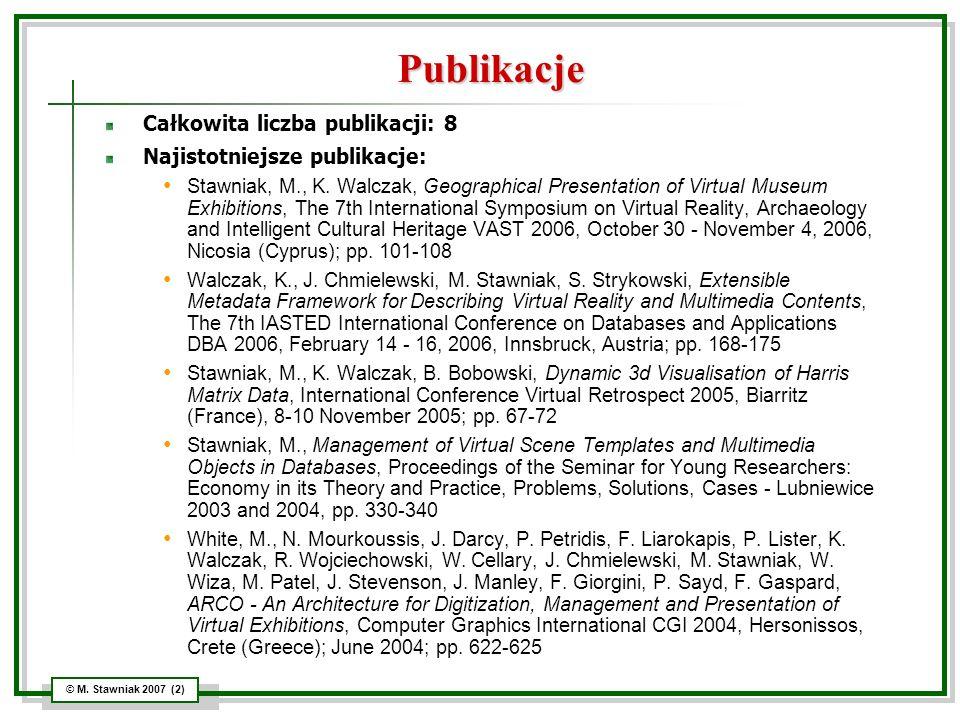 © M. Stawniak 2007 (2) Publikacje Całkowita liczba publikacji: 8 Najistotniejsze publikacje: Stawniak, M., K. Walczak, Geographical Presentation of Vi