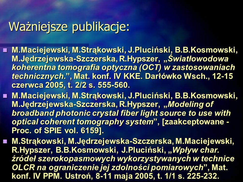 Ważniejsze publikacje: M.Maciejewski, M.Strąkowski, J.Pluciński, B.B.Kosmowski, M.Jędrzejewska-Szczerska, R.Hypszer, Światłowodowa koherentna tomograf