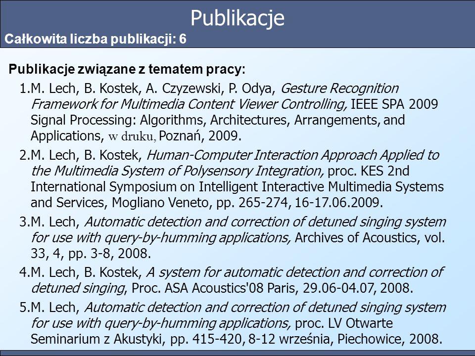 Publikacje Całkowita liczba publikacji: 6 Publikacje związane z tematem pracy: 1.M. Lech, B. Kostek, A. Czyzewski, P. Odya, Gesture Recognition Framew