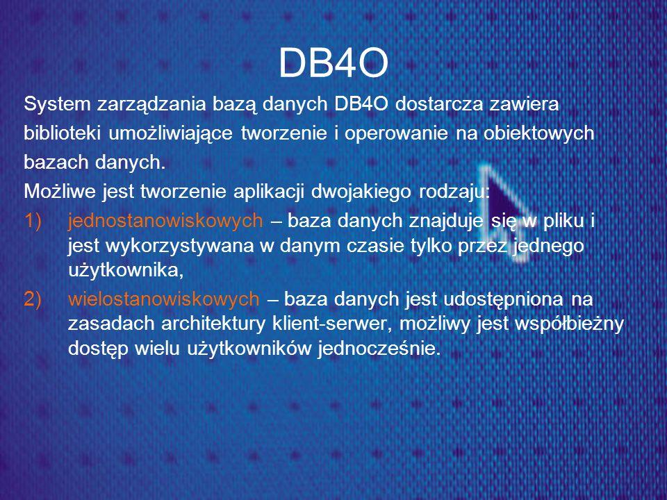 DB4O System zarządzania bazą danych DB4O dostarcza zawiera biblioteki umożliwiające tworzenie i operowanie na obiektowych bazach danych. Możliwe jest