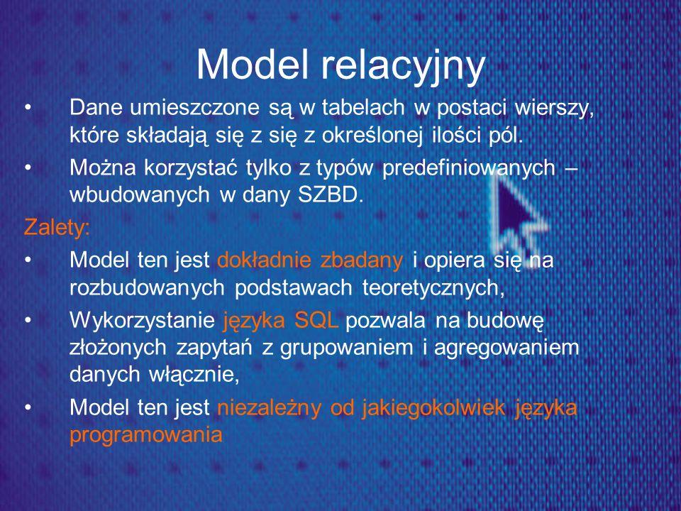 Model relacyjny Dane umieszczone są w tabelach w postaci wierszy, które składają się z się z określonej ilości pól. Można korzystać tylko z typów pred
