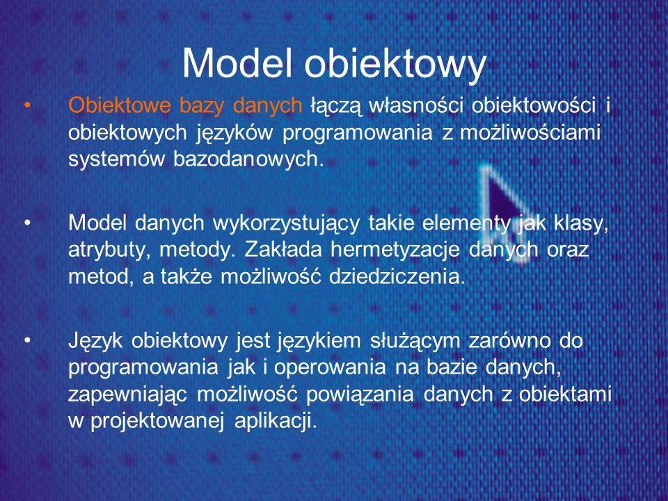 Model obiektowy Obiektowe bazy danych łączą własności obiektowości i obiektowych języków programowania z możliwościami systemów bazodanowych. Model da