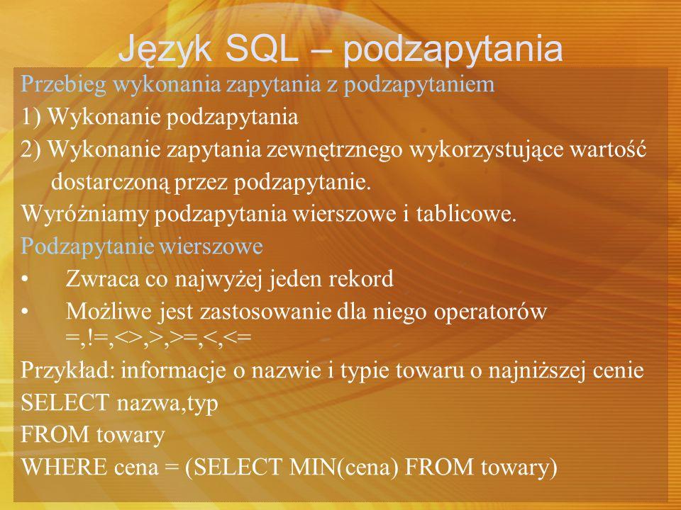 Język SQL – podzapytania Przebieg wykonania zapytania z podzapytaniem 1) Wykonanie podzapytania 2) Wykonanie zapytania zewnętrznego wykorzystujące war