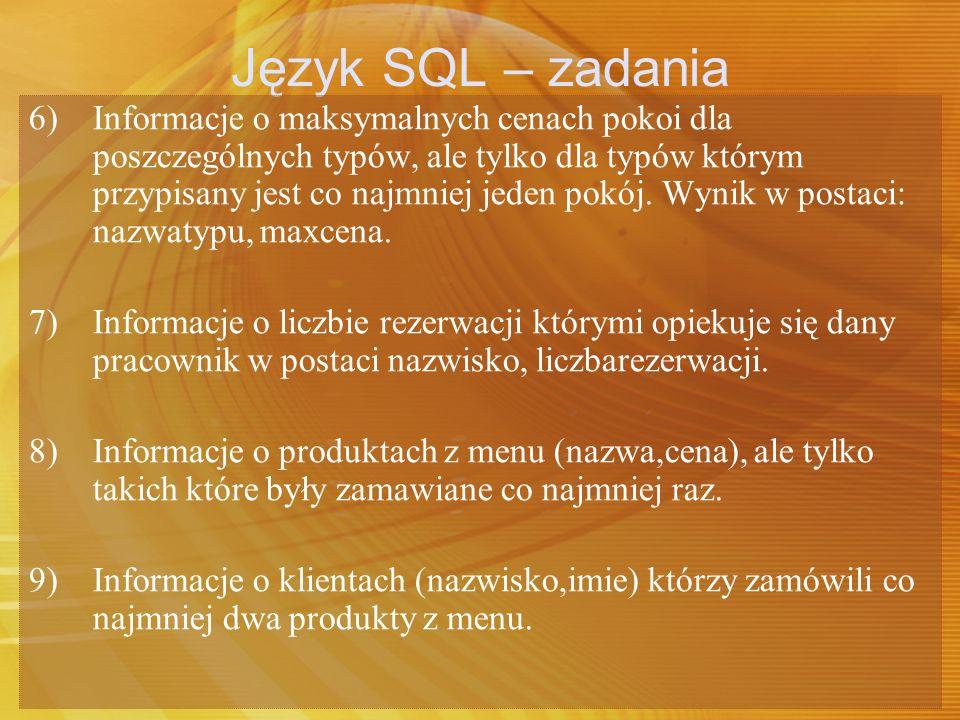 Język SQL – zadania 6) Informacje o maksymalnych cenach pokoi dla poszczególnych typów, ale tylko dla typów którym przypisany jest co najmniej jeden p