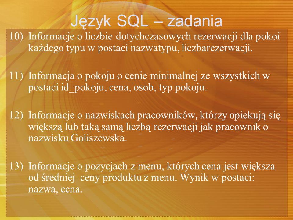 Język SQL – zadania 10) Informacje o liczbie dotychczasowych rezerwacji dla pokoi każdego typu w postaci nazwatypu, liczbarezerwacji. 11) Informacja o
