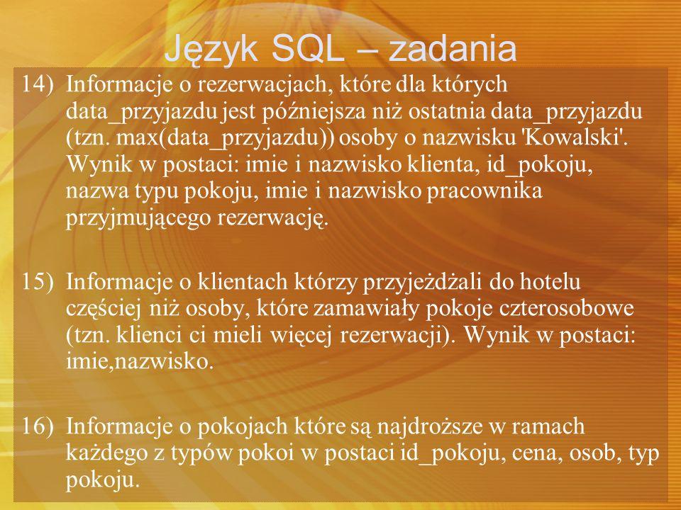 Język SQL – zadania 14) Informacje o rezerwacjach, które dla których data_przyjazdu jest późniejsza niż ostatnia data_przyjazdu (tzn. max(data_przyjaz