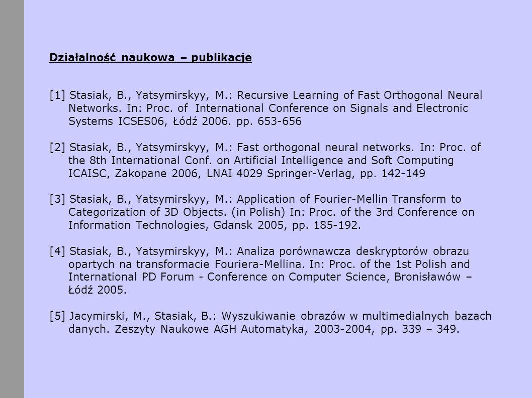 Działalność naukowa – publikacje [1] Stasiak, B., Yatsymirskyy, M.: Recursive Learning of Fast Orthogonal Neural Networks. In: Proc. of International