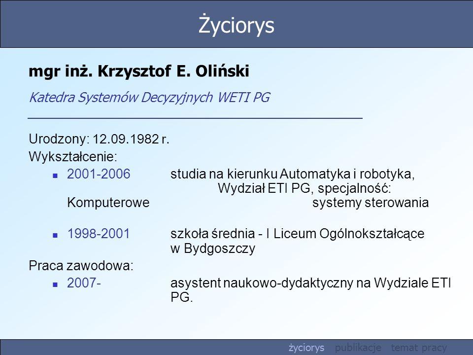mgr inż. Krzysztof E. Oliński Katedra Systemów Decyzyjnych WETI PG Urodzony: 12.09.1982 r. Wykształcenie: 2001-2006 studia na kierunku Automatyka i ro