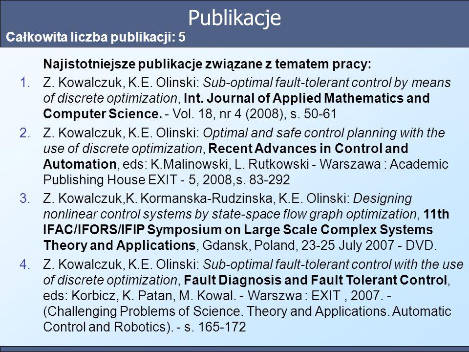 Publikacje Całkowita liczba publikacji: 5 Najistotniejsze publikacje związane z tematem pracy: Z. Kowalczuk, K.E. Olinski: Sub-optimal fault-tolerant