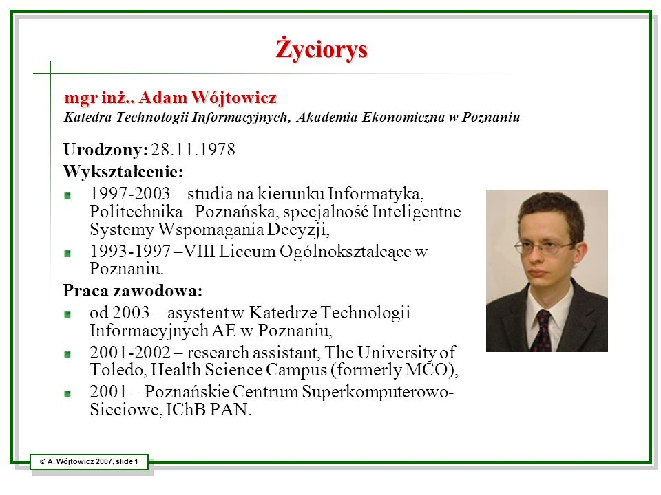 © A. Wójtowicz 2007, slide 1 mgr inż.. Adam Wójtowicz mgr inż.. Adam Wójtowicz Katedra Technologii Informacyjnych, Akademia Ekonomiczna w Poznaniu Uro