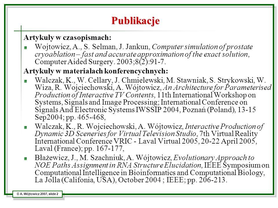 © A. Wójtowicz 2007, slide 2 Publikacje Artykuły w czasopismach: Wojtowicz, A., S. Selman, J. Jankun, Computer simulation of prostate cryoablation – f
