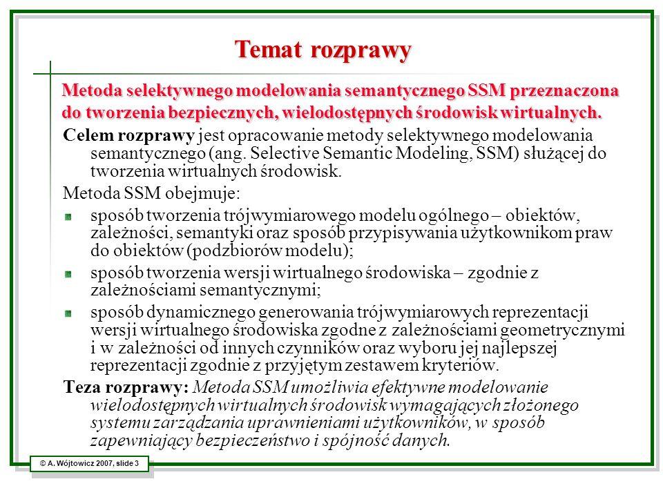 © A. Wójtowicz 2007, slide 3 Metoda selektywnego modelowania semantycznego SSM przeznaczona do tworzenia bezpiecznych, wielodostępnych środowisk wirtu