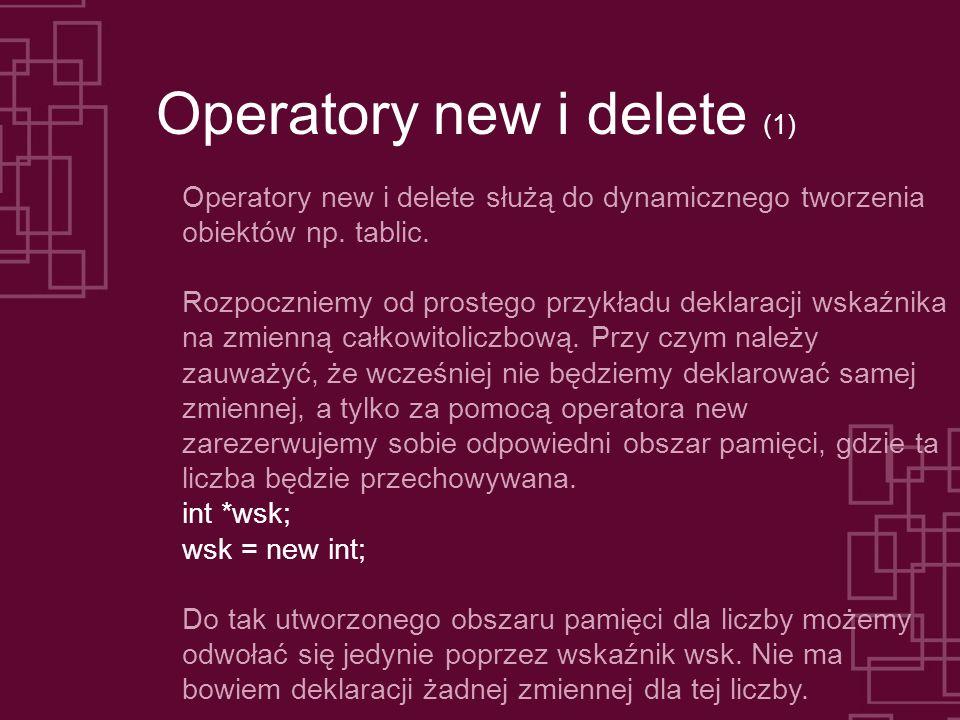 Operatory new i delete (1) Operatory new i delete służą do dynamicznego tworzenia obiektów np.
