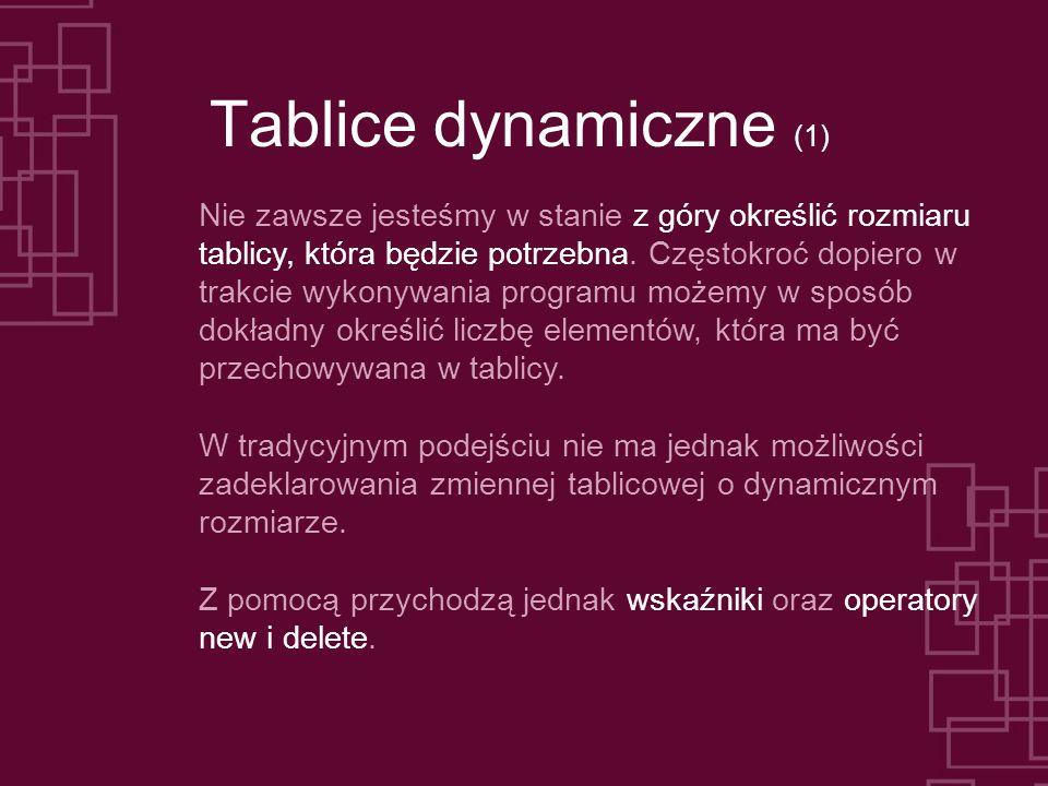 Tablice dynamiczne (1) Nie zawsze jesteśmy w stanie z góry określić rozmiaru tablicy, która będzie potrzebna.