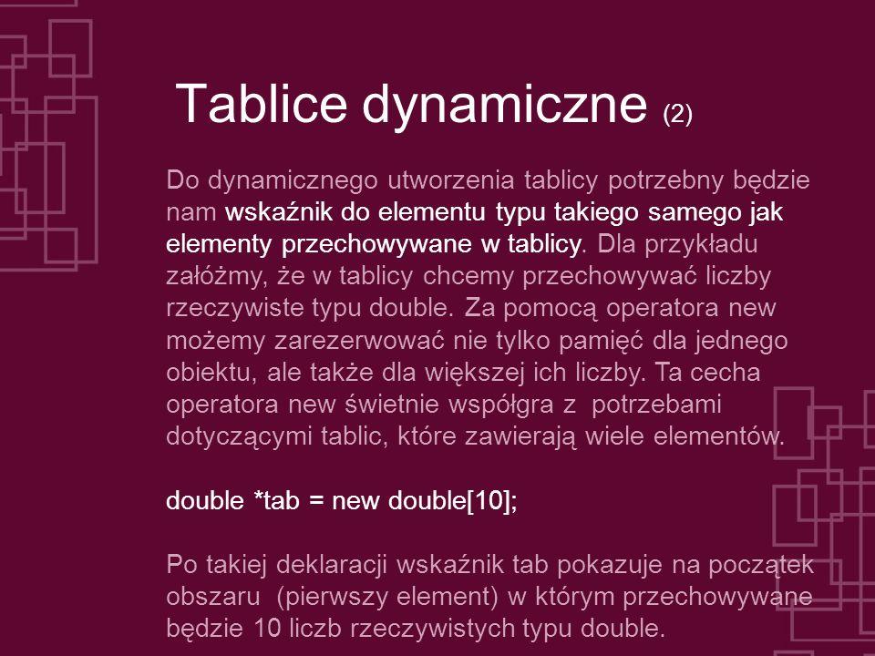 Tablice dynamiczne (2) Do dynamicznego utworzenia tablicy potrzebny będzie nam wskaźnik do elementu typu takiego samego jak elementy przechowywane w tablicy.