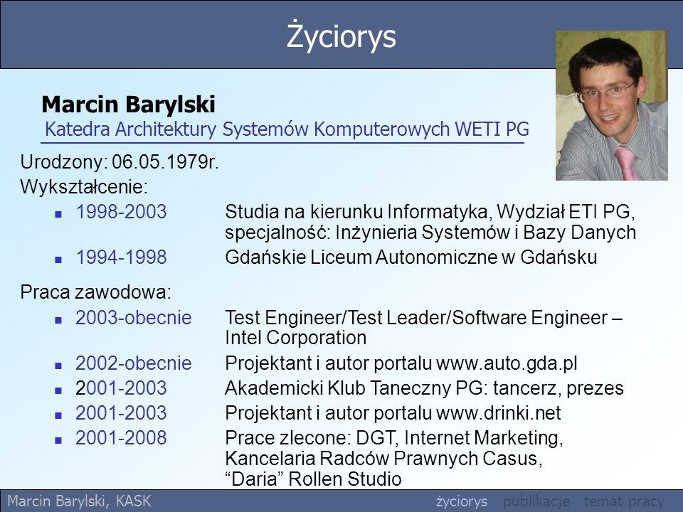 Marcin Barylski Katedra Architektury Systemów Komputerowych WETI PG Urodzony: 06.05.1979r. Wykształcenie: 1998-2003 Studia na kierunku Informatyka, Wy