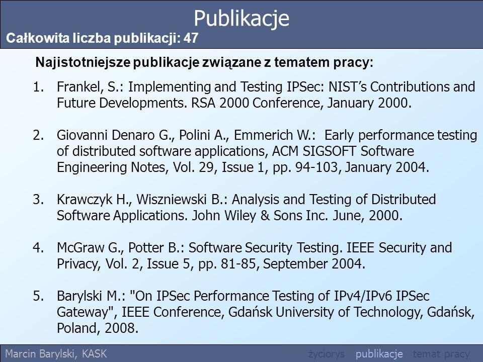 Publikacje Całkowita liczba publikacji: 47 Najistotniejsze publikacje związane z tematem pracy: 1.Frankel, S.: Implementing and Testing IPSec: NISTs C