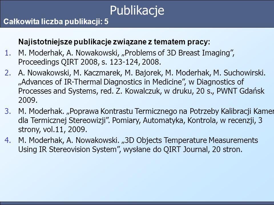 Publikacje Całkowita liczba publikacji: 5 Najistotniejsze publikacje związane z tematem pracy: 1.M. Moderhak, A. Nowakowski, Problems of 3D Breast Ima