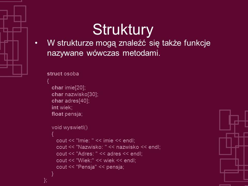 Struktury Metodę umieszczoną w strukturze można wywołać posługując się operatorem kropki: pracownik.wyswietl(); Konstruktor Konstruktor to metoda (funkcja) w strukturze danych posiadająca taką samą nazwę jak nazwa struktury.