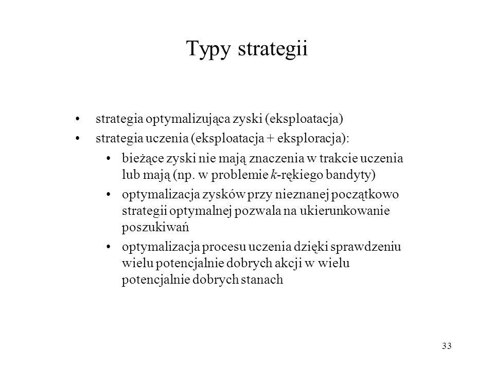 33 strategia optymalizująca zyski (eksploatacja) strategia uczenia (eksploatacja + eksploracja): bieżące zyski nie mają znaczenia w trakcie uczenia lu