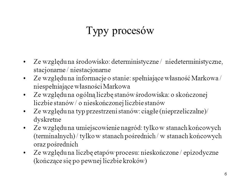 6 Typy procesów Ze względu na środowisko: deterministyczne / niedeterministyczne, stacjonarne / niestacjonarne Ze względu na informacje o stanie: speł