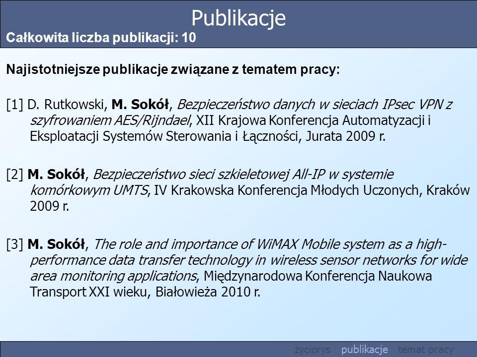 Publikacje Całkowita liczba publikacji: 10 Najistotniejsze publikacje związane z tematem pracy: [1] D. Rutkowski, M. Sokół, Bezpieczeństwo danych w si
