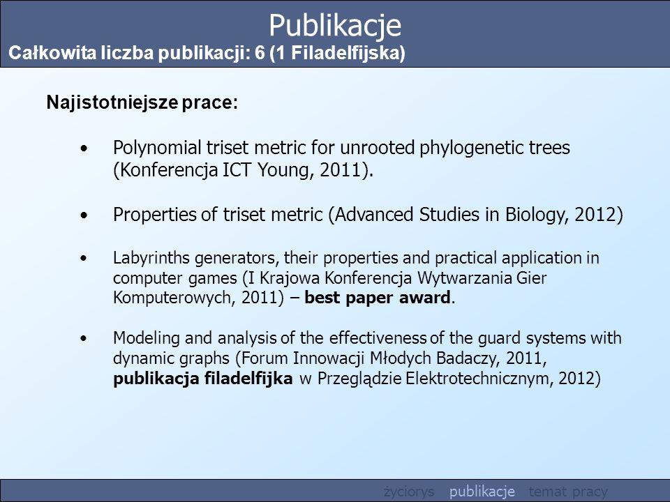 Publikacje Całkowita liczba publikacji: 6 (1 Filadelfijska) Najistotniejsze prace: Polynomial triset metric for unrooted phylogenetic trees (Konferenc