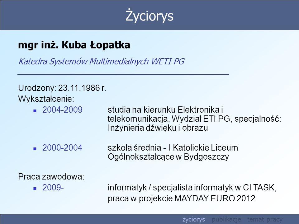 mgr inż.Kuba Łopatka Katedra Systemów Multimedialnych WETI PG Urodzony: 23.11.1986 r.