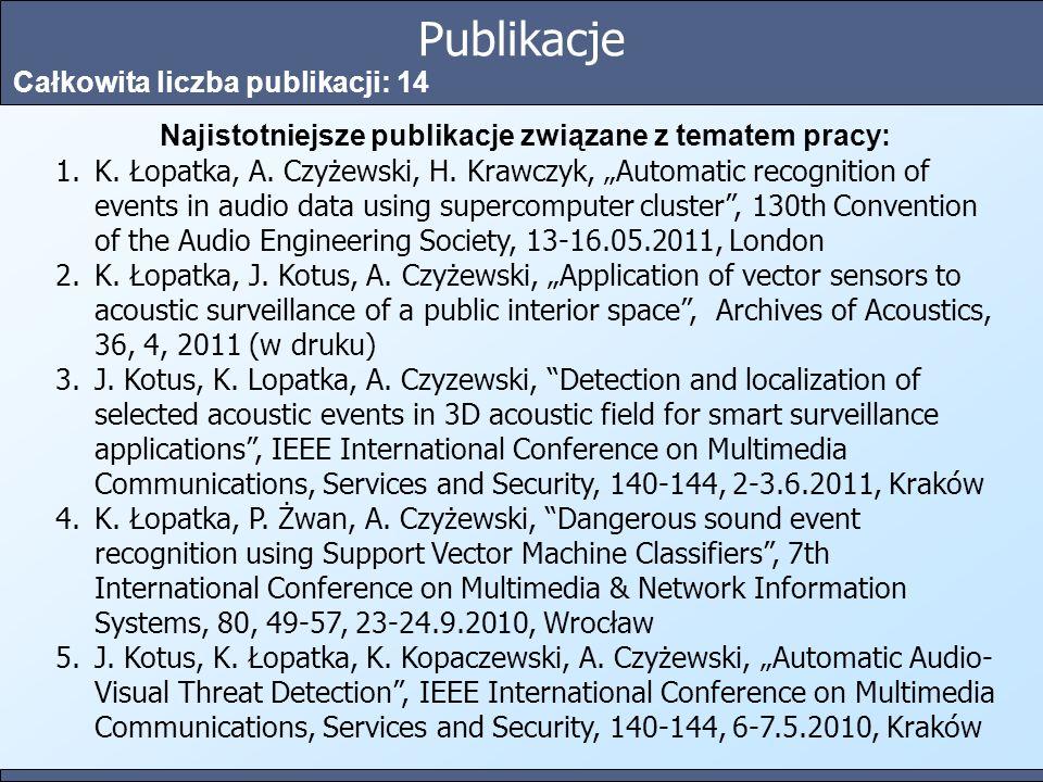 Publikacje Całkowita liczba publikacji: 14 Najistotniejsze publikacje związane z tematem pracy: 1.K. Łopatka, A. Czyżewski, H. Krawczyk, Automatic rec