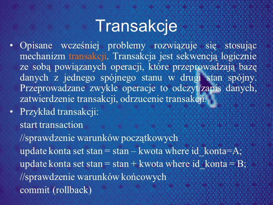 Transakcje Opisane wcześniej problemy rozwiązuje się stosując mechanizm transakcji. Transakcja jest sekwencją logicznie ze sobą powiązanych operacji,